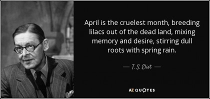 quote-april-is-the-cruelest-month-breeding-lilacs-out-of-the-dead-land-mixing-memory-and-desire-t-s-eliot-35-3-0387