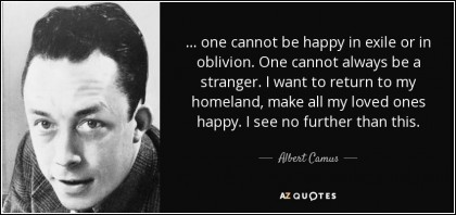 Camus one-cannot-be-happy-in-exile-or-in-oblivion-one-cannot-always-be-a-stranger-i-want-to-albert-camus-123-46-22