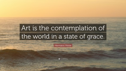 Hermann-Hesse-Quote-Art-is-the-contemplation-of-the-world-in-a