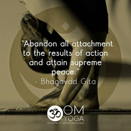 Abandon all attachment to the results of action and attain supreme peace